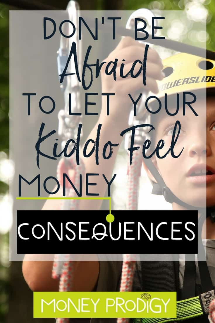Teaching money to kids? It's OKAY to let them feel some money consequences. In fact, it could be their greatest source of learning. #teachablemoments #learning #quotes #kids | https://www.moneyprodigy.com/teaching-money-to-kids-let-them-feel-consequences/