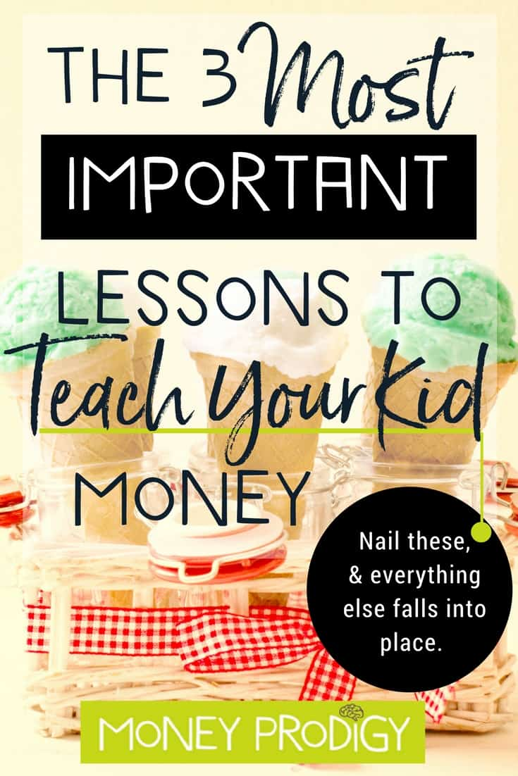 Overwhelmed with how to teach kids about money? WHEW. You're in luck -- check out these 3 most important lessons and plan everything around them. #kidsandmoneyteaching #kidsandmoney | https://www.moneyprodigy.com/teaching-kids-about-money-3-important-lessons/