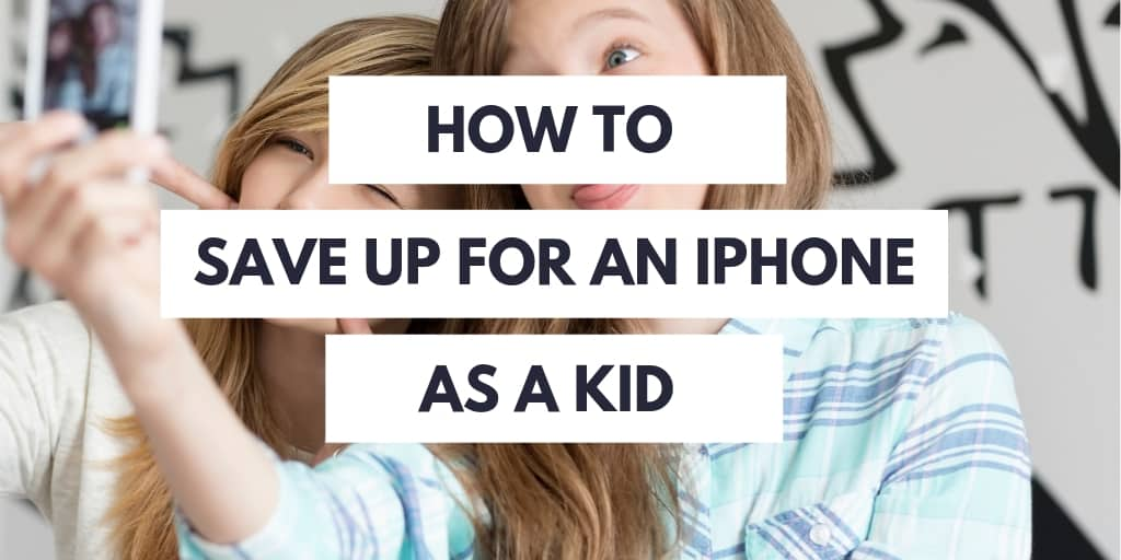 how to save up for an iphone as a kid