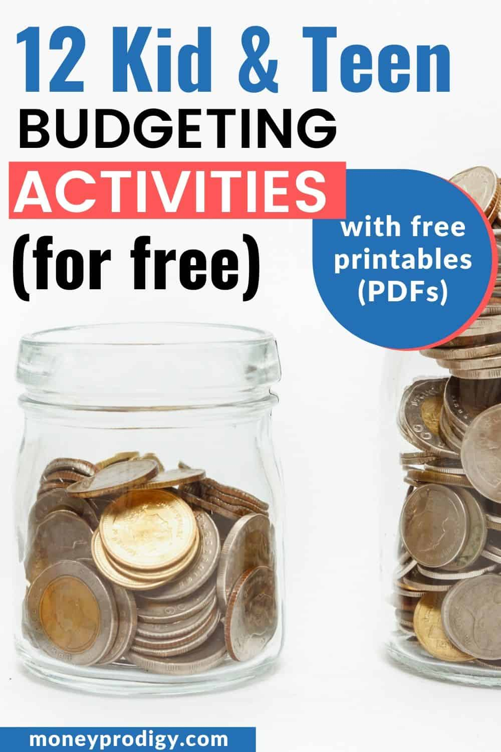 "money jars with coins white background, text overlay ""12 kid nad teen budgeting activities for free PDFs"""