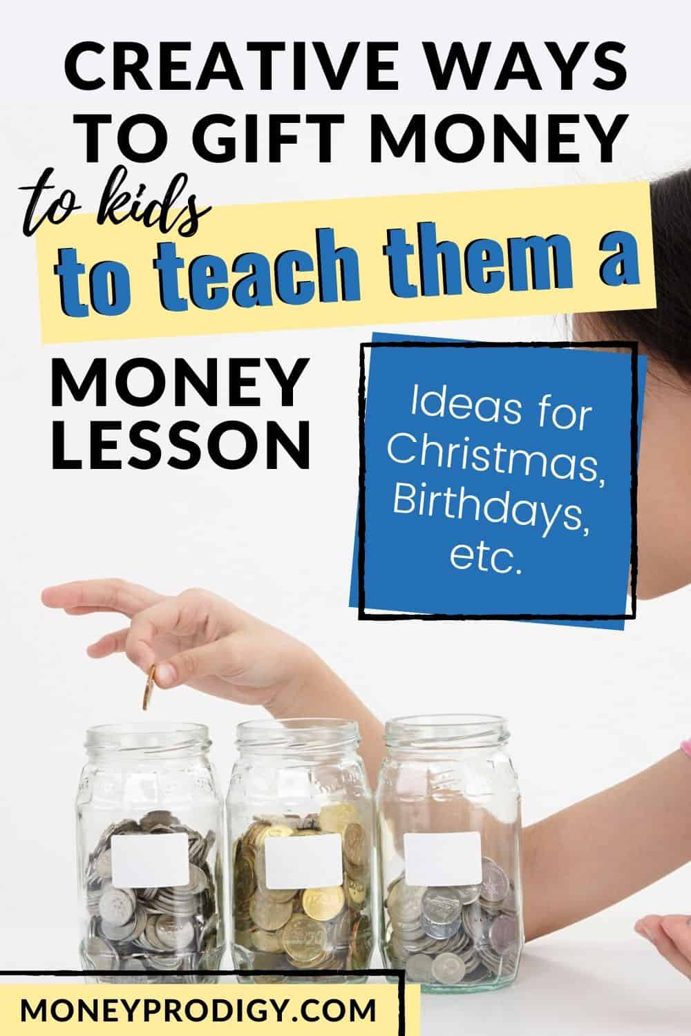 "kid putting money into money jar, text overlay ""creative ways to gift money to kids to teach them a money lesson for birthdays, Christmas, etc."""