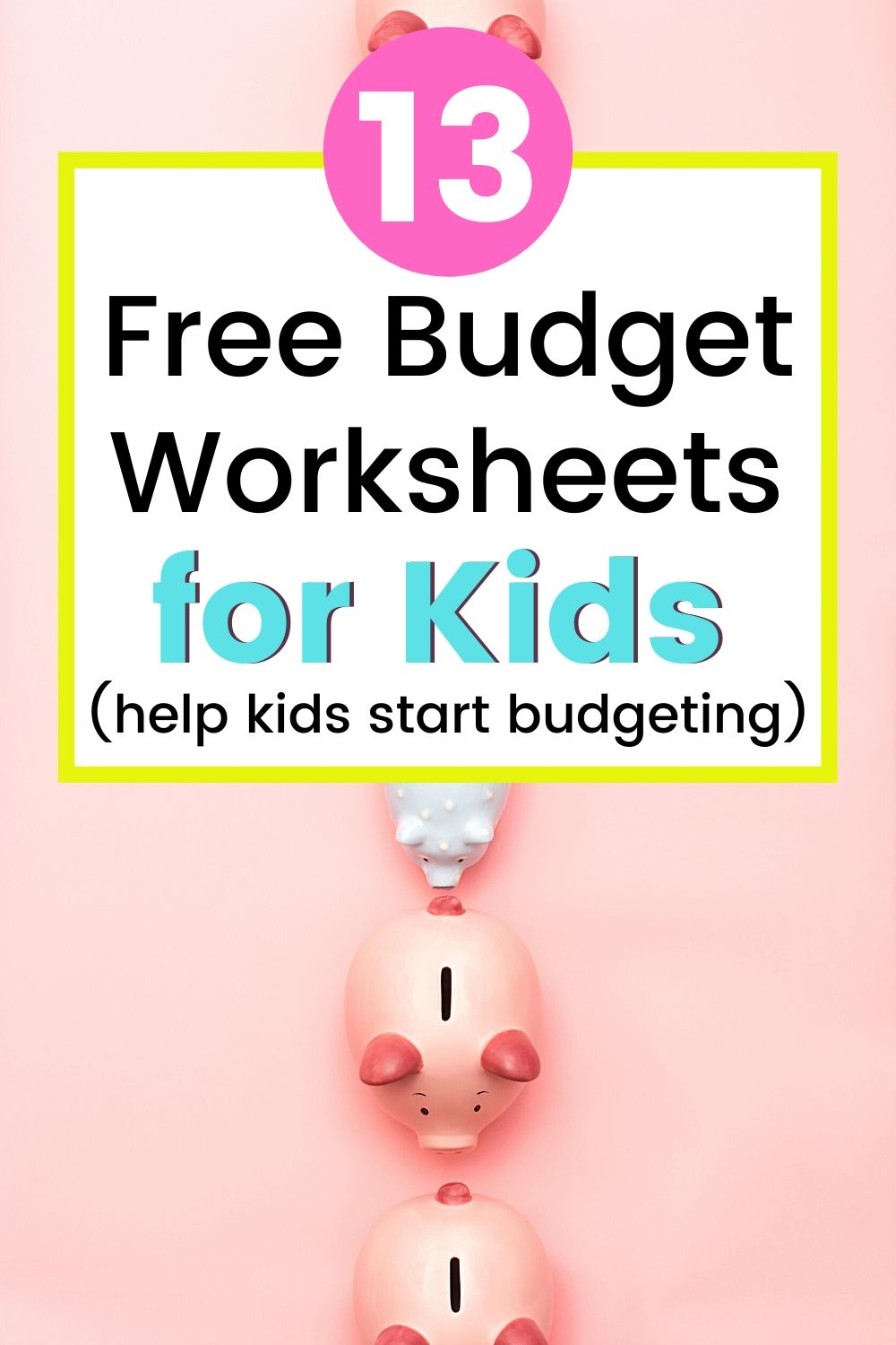 "piggybanks vertically going down pink page, text overlay ""13 free budget worksheets for kids - helps kids start budgeting)"""